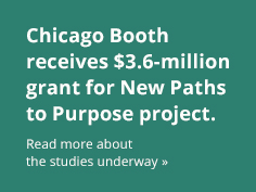 Chicago Booth receives $3.6-million grant for New Paths to Purpose project. Read more about the studies underway.