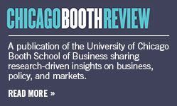 Chicago Booth Review - A publication of the University of Chicago Booth School of Business sharing research-driven insights on business, policy, and markets. Read more >>