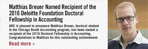 Matthias Breuer Named Recipient of the 2016 Deloitte Foundation Doctoral Fellowship in Accounting -- ARC is pleased to announce Matthias Breuer, doctoral student in the Chicago Booth Accounting program, has been named a recipient of the 2016 Doctoral Fellowship in Accounting. Congratulations to Matthias for this outstanding achievement. Click to read more.